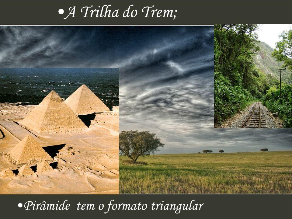 A Trilha do Trem; Pirâmide tem o formato triangular