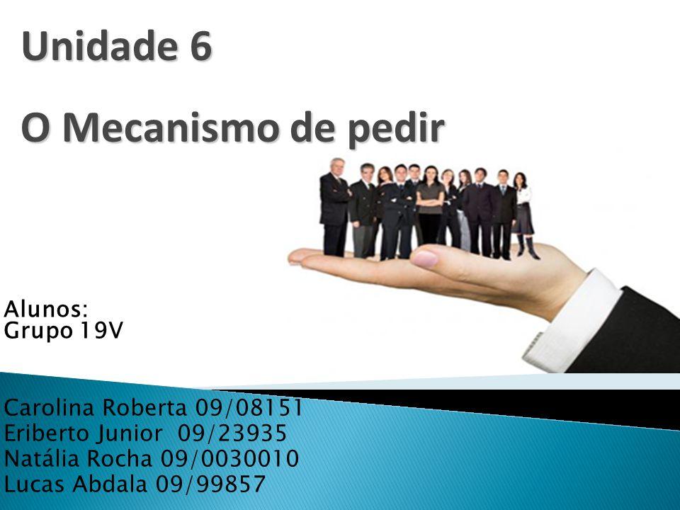 Unidade 6 O Mecanismo de pedir Alunos: Grupo 19V