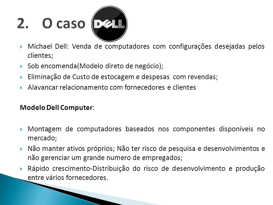 O caso Michael Dell: Venda de computadores com configurações desejadas pelos clientes; Sob encomenda(Modelo direto de negócio);
