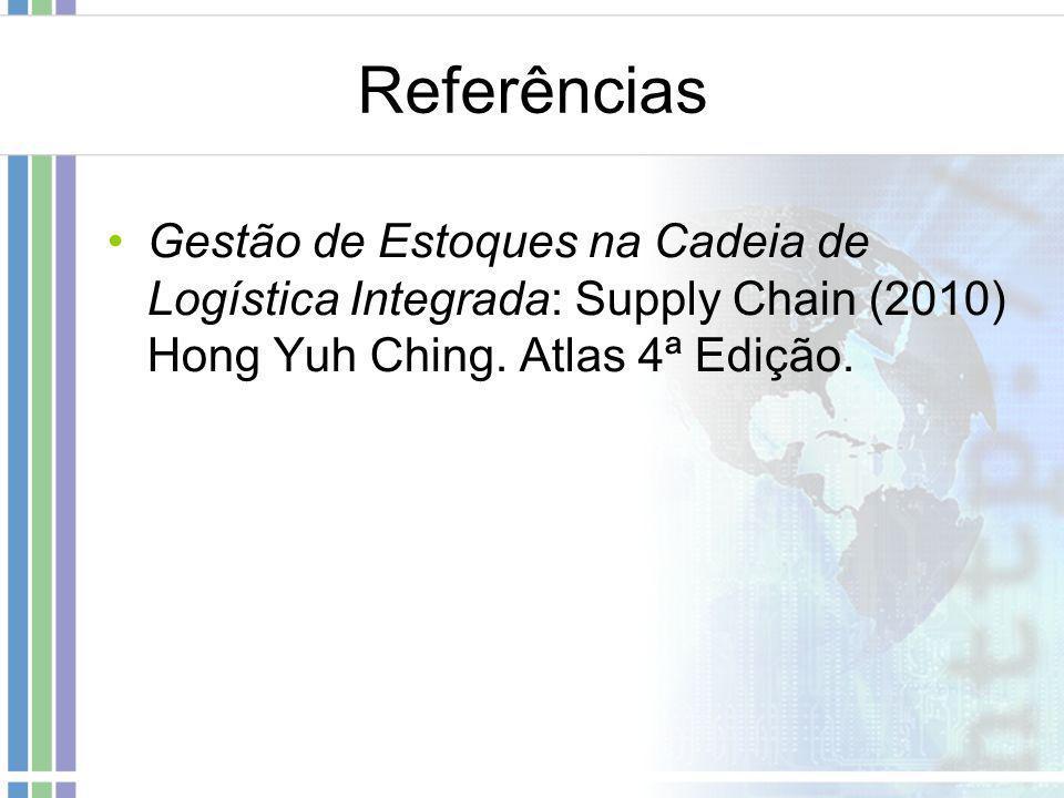Referências Gestão de Estoques na Cadeia de Logística Integrada: Supply Chain (2010) Hong Yuh Ching.