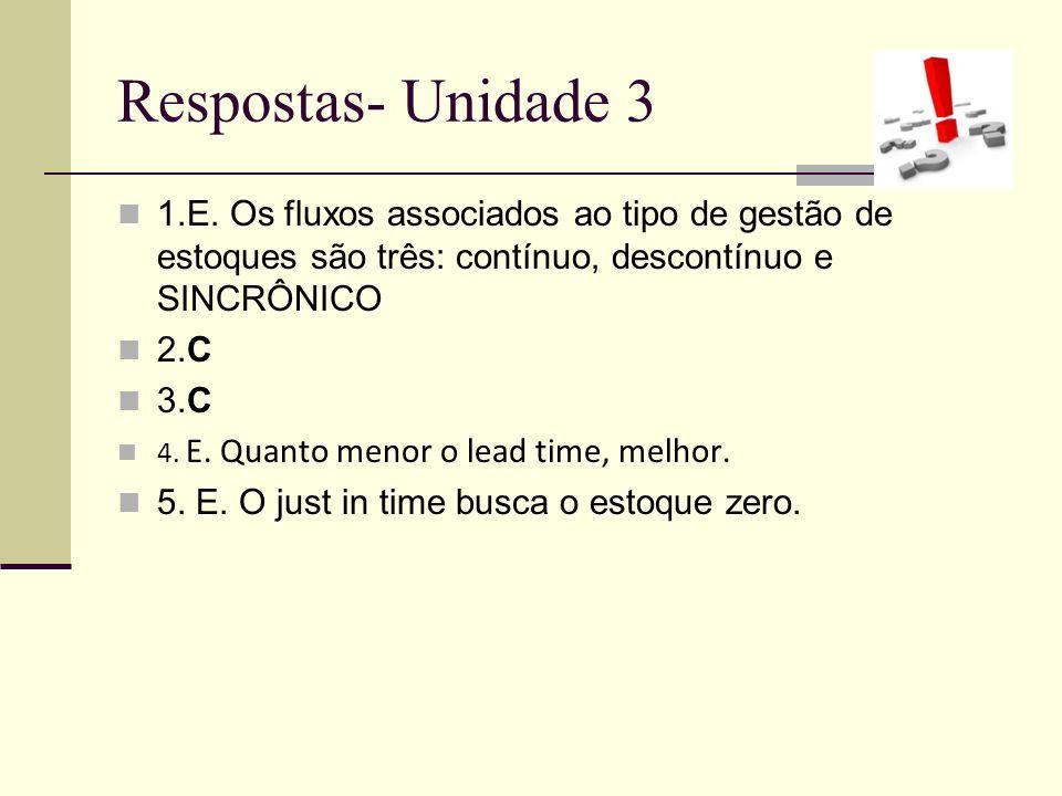 Respostas- Unidade 3 1.E. Os fluxos associados ao tipo de gestão de estoques são três: contínuo, descontínuo e SINCRÔNICO.