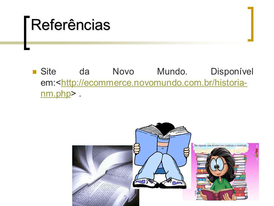 Referências Site da Novo Mundo. Disponível em:<http://ecommerce.novomundo.com.br/historia-nm.php> .