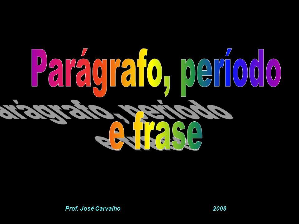 Parágrafo, período e frase. Prof.
