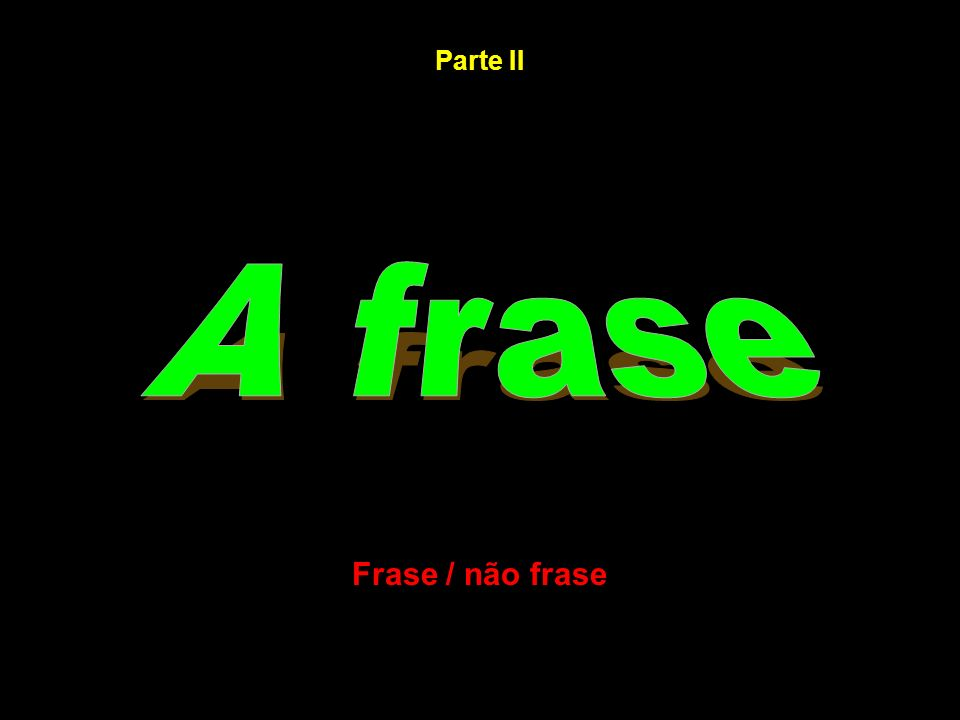 Parte II A frase Frase / não frase