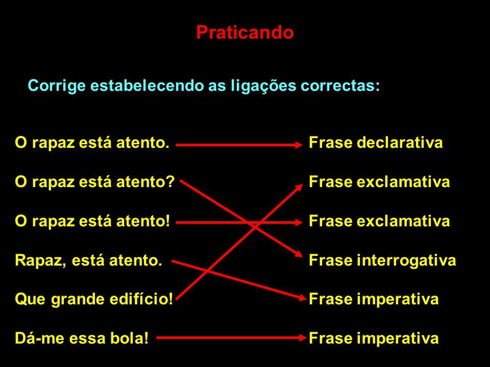 Praticando Corrige estabelecendo as ligações correctas: