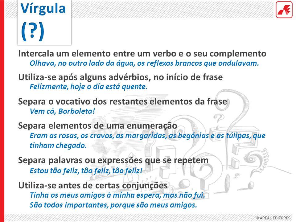 ( ) Vírgula Intercala um elemento entre um verbo e o seu complemento