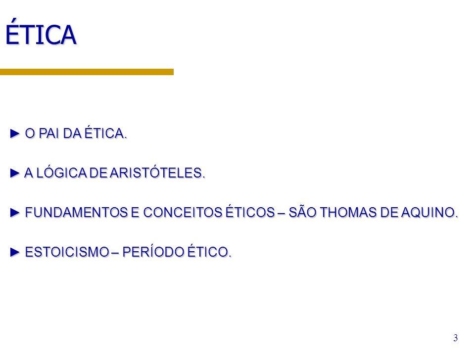 ÉTICA O PAI DA ÉTICA. A LÓGICA DE ARISTÓTELES.