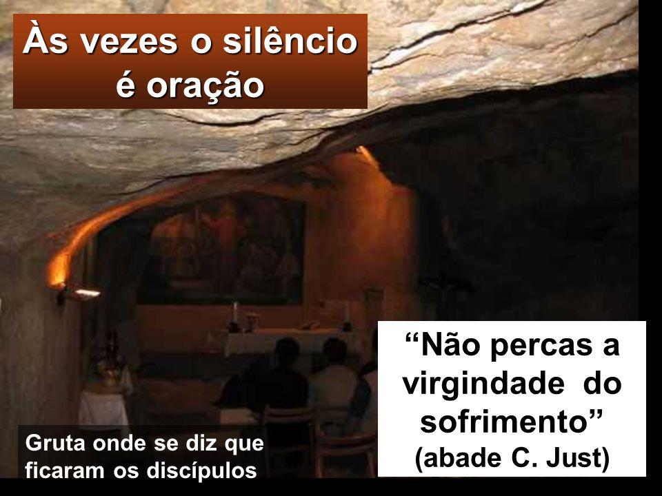 Às vezes o silêncio é oração Não percas a virgindade do sofrimento