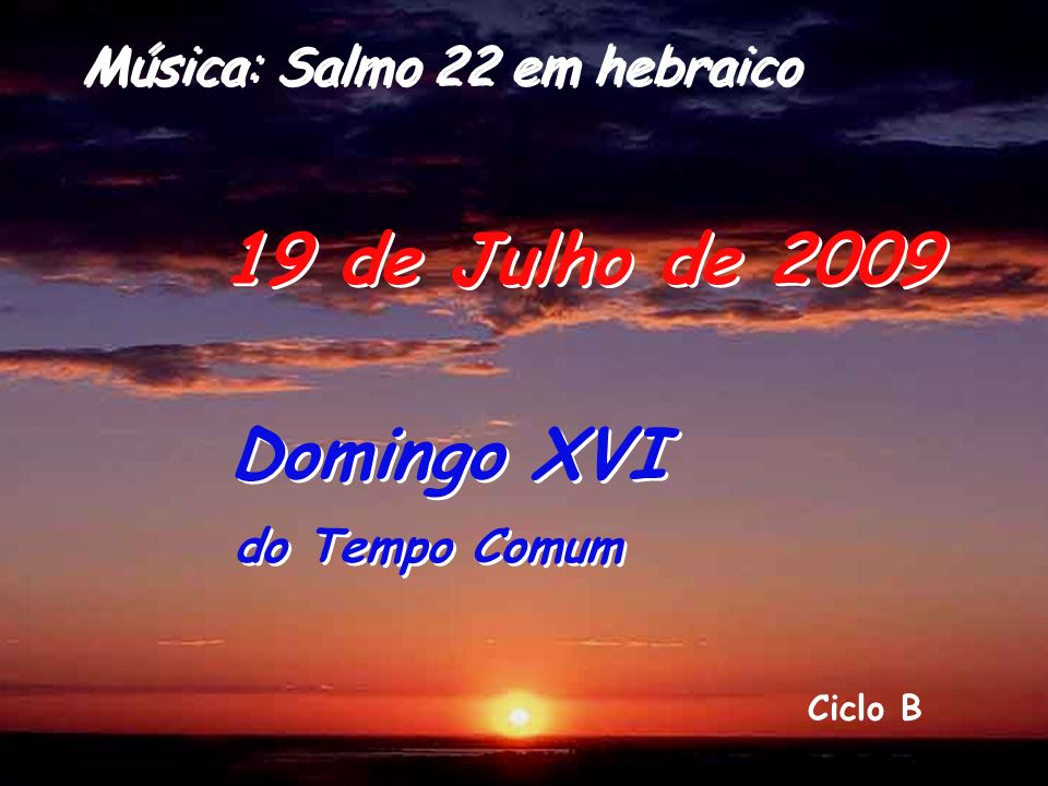 19 de Julho de 2009 Domingo XVI Música: Salmo 22 em hebraico