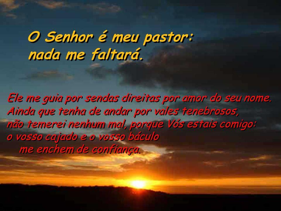 O Senhor é meu pastor: nada me faltará.
