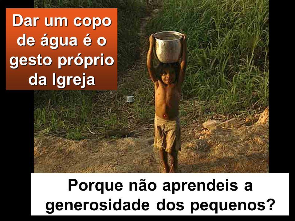 Dar um copo de água é o gesto próprio da Igreja