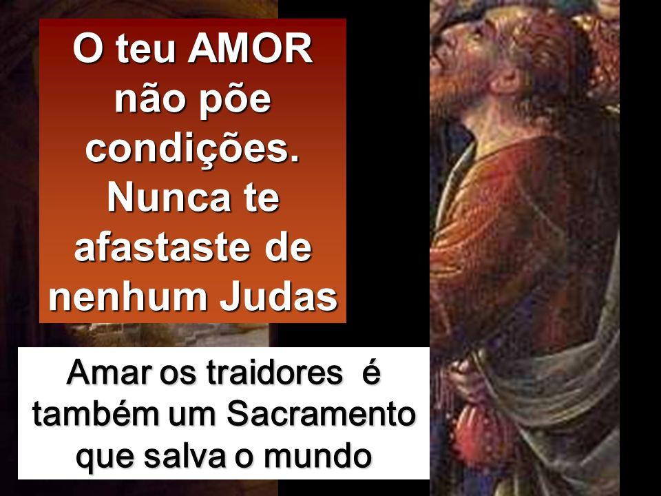 O teu AMOR não põe condições. Nunca te afastaste de nenhum Judas