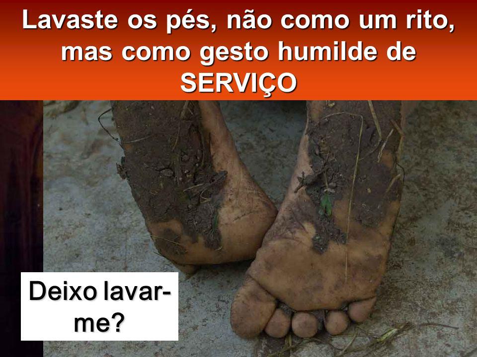 Lavaste os pés, não como um rito, mas como gesto humilde de SERVIÇO