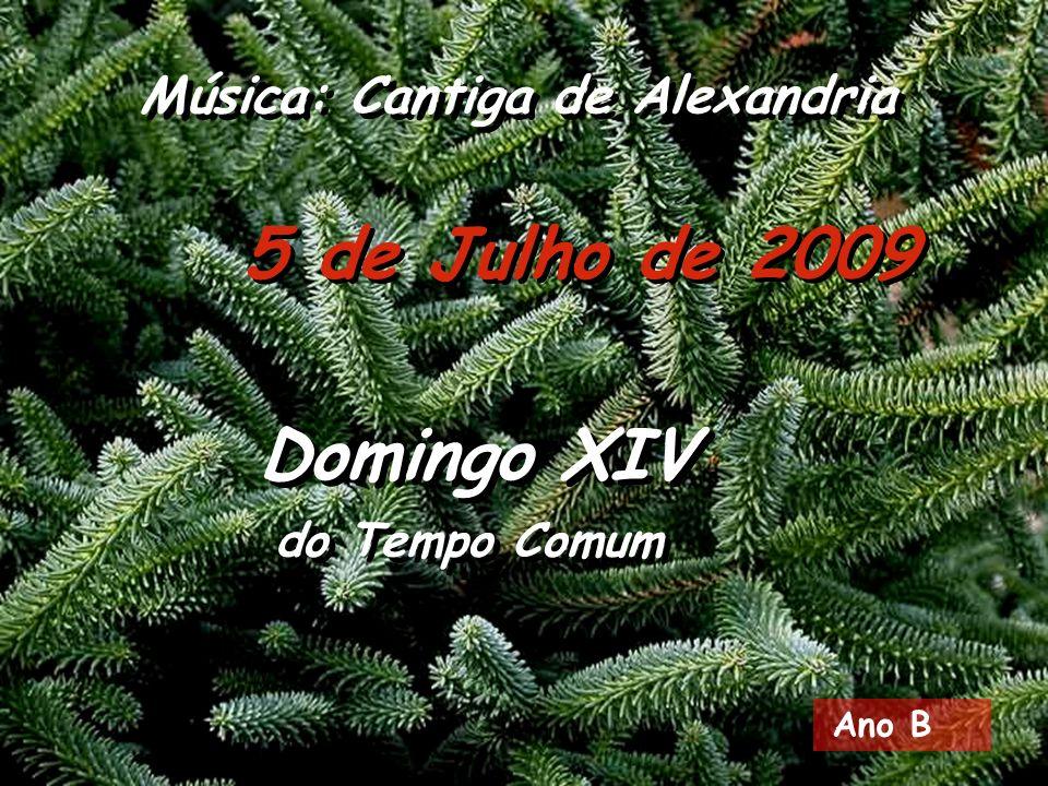 5 de Julho de 2009 Música: Cantiga de Alexandria Domingo XIV
