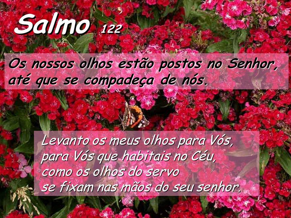 Salmo 122 Os nossos olhos estão postos no Senhor,