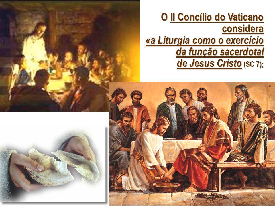 O II Concílio do Vaticano considera «a Liturgia como o exercício da função sacerdotal de Jesus Cristo (SC 7);