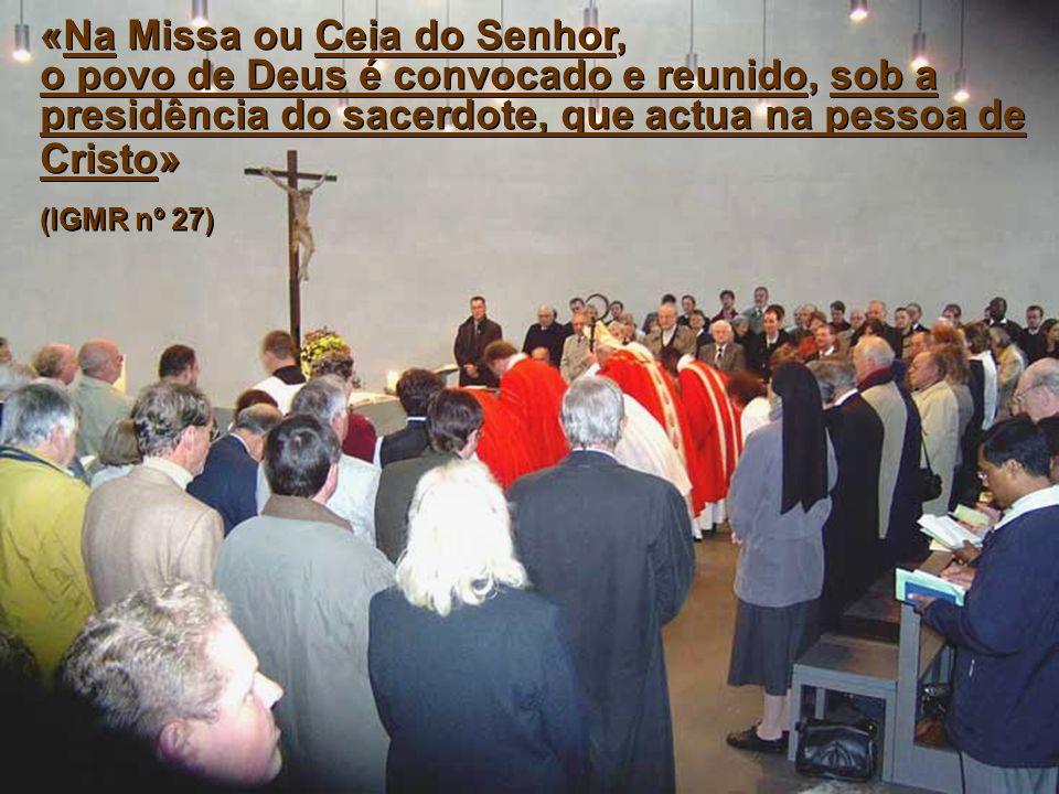 «Na Missa ou Ceia do Senhor, o povo de Deus é convocado e reunido, sob a presidência do sacerdote, que actua na pessoa de Cristo»