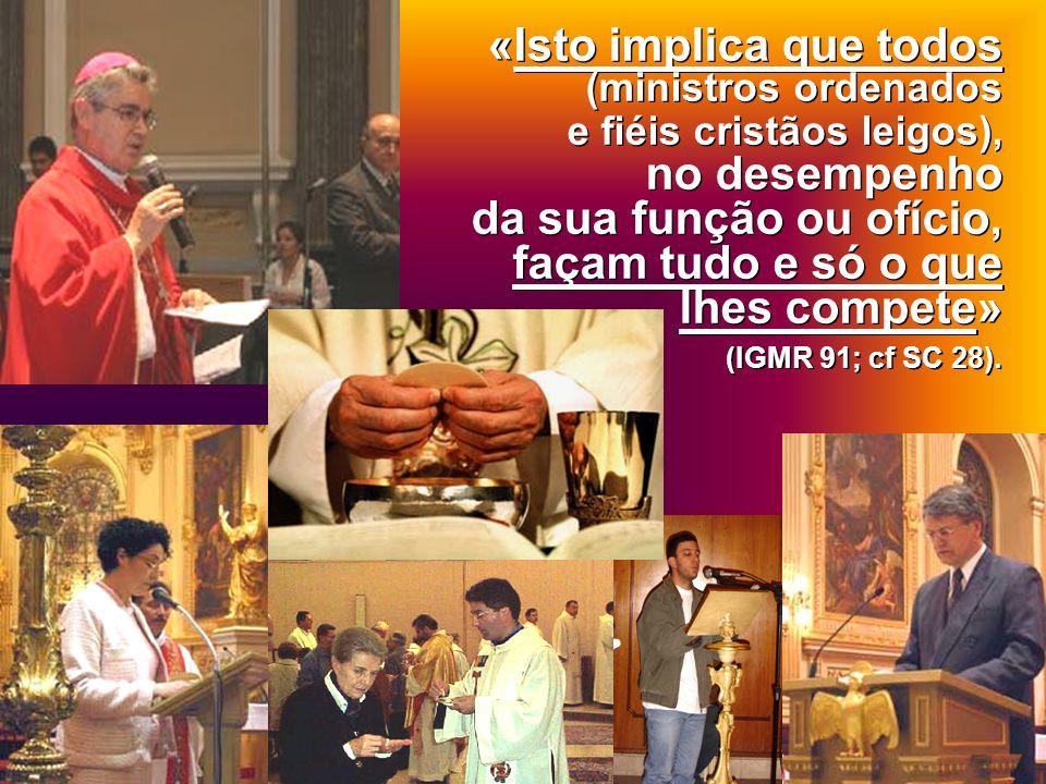 «Isto implica que todos (ministros ordenados e fiéis cristãos leigos), no desempenho da sua função ou ofício, façam tudo e só o que lhes compete» (IGMR 91; cf SC 28).