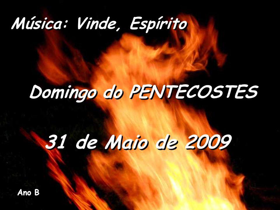 31 de Maio de 2009 Domingo do PENTECOSTES Música: Vinde, Espírito