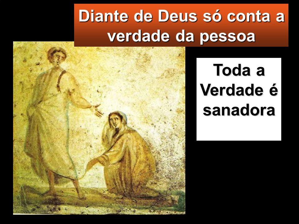 Diante de Deus só conta a verdade da pessoa Toda a Verdade é sanadora