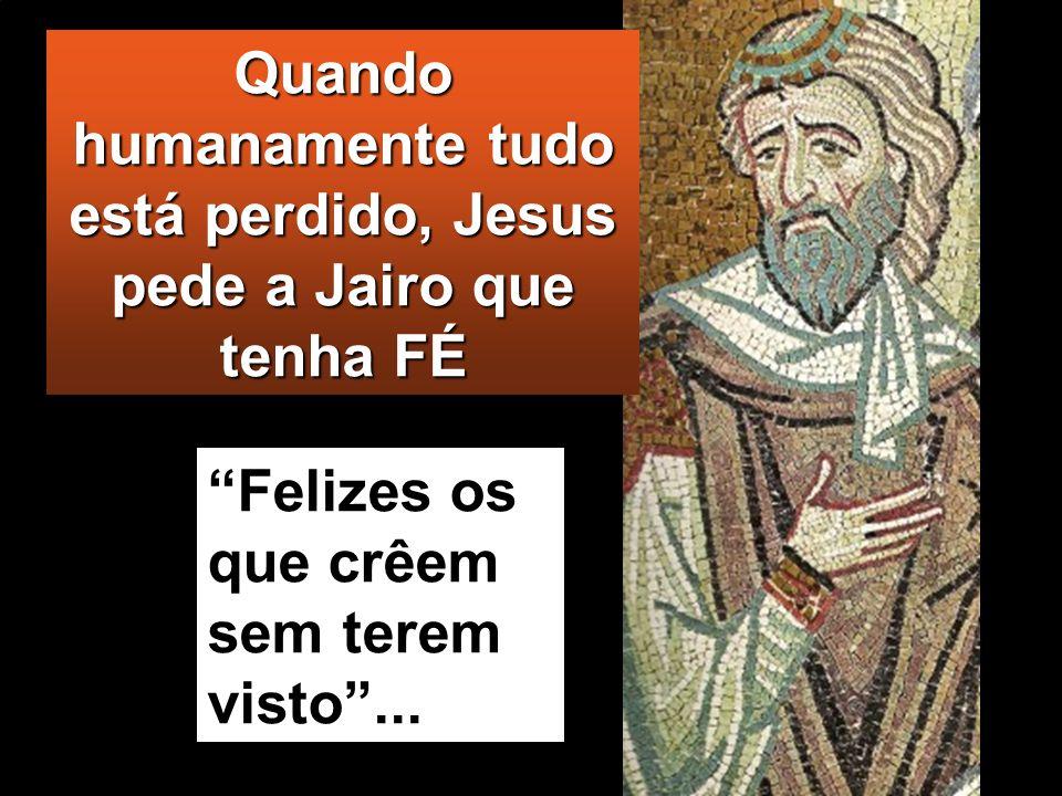 Quando humanamente tudo está perdido, Jesus pede a Jairo que tenha FÉ