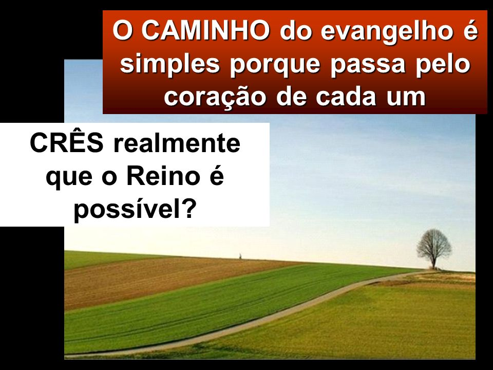 O CAMINHO do evangelho é simples porque passa pelo coração de cada um