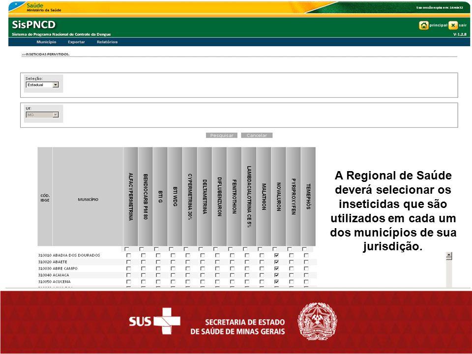 A Regional de Saúde deverá selecionar os inseticidas que são utilizados em cada um dos municípios de sua jurisdição.