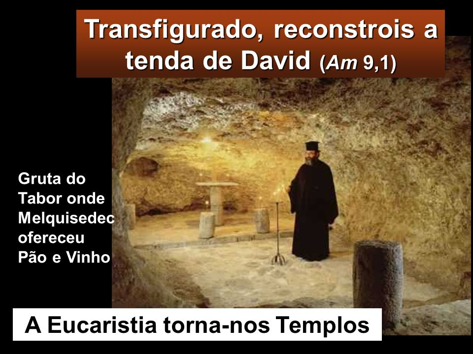 Transfigurado, reconstrois a tenda de David (Am 9,1)