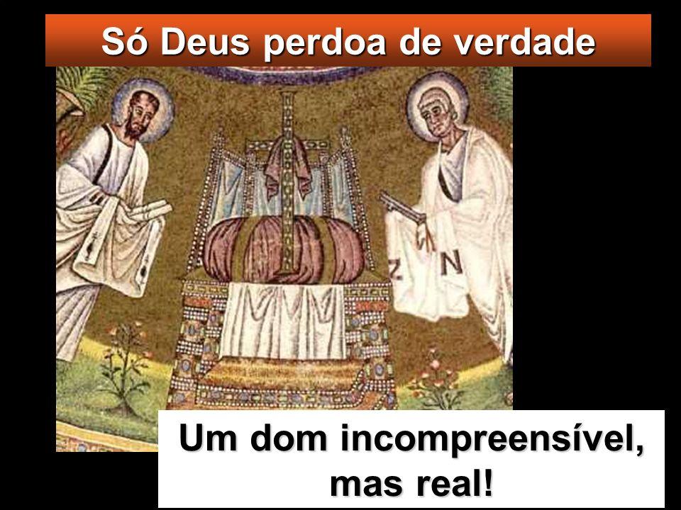 Só Deus perdoa de verdade Um dom incompreensível, mas real!