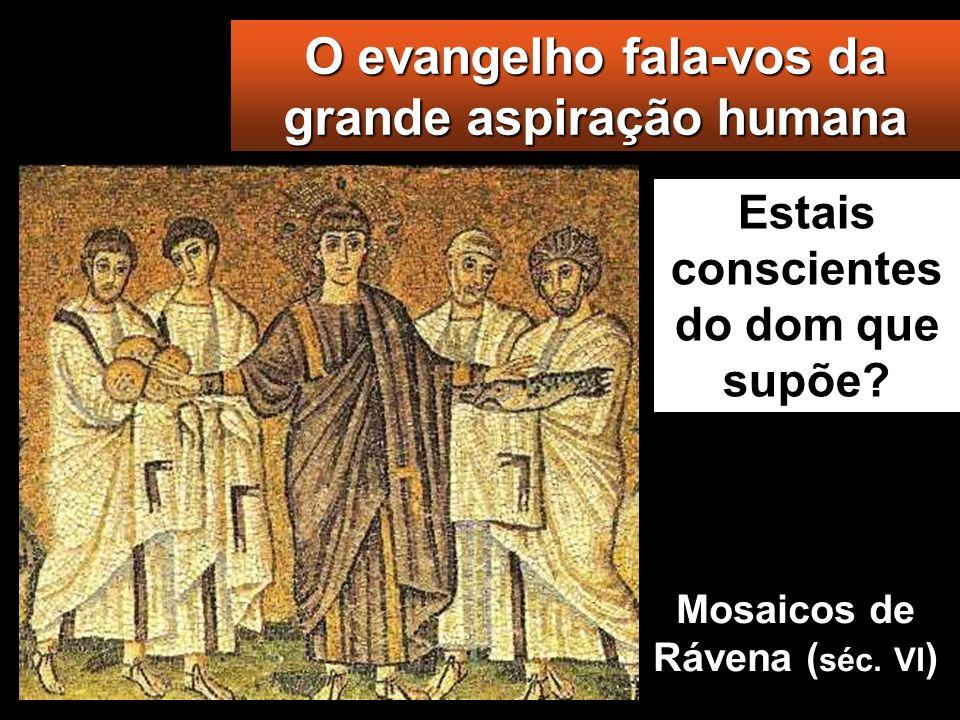 O evangelho fala-vos da grande aspiração humana