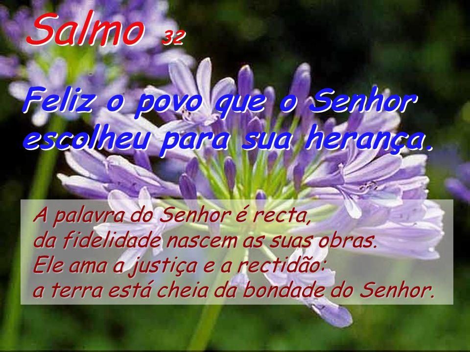 Salmo 32 Feliz o povo que o Senhor escolheu para sua herança.