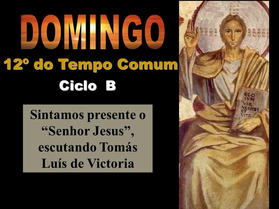Sintamos presente o Senhor Jesus , escutando Tomás Luís de Victoria