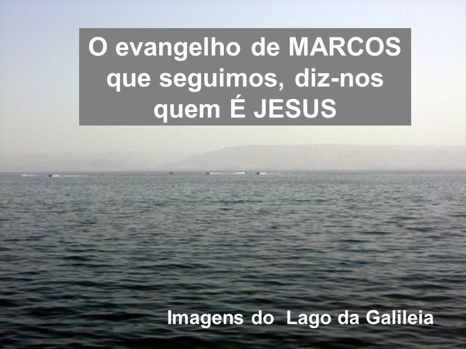 O evangelho de MARCOS que seguimos, diz-nos quem É JESUS