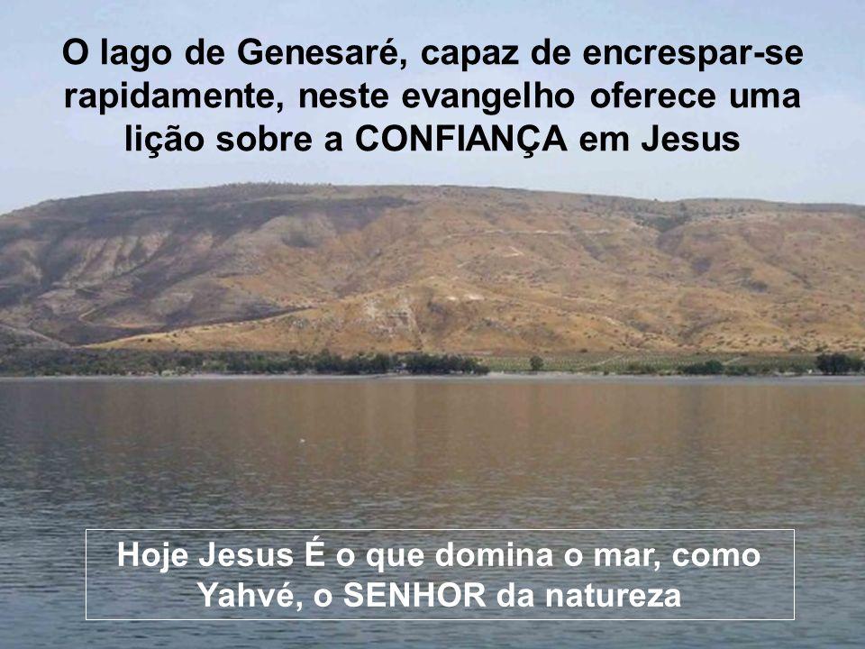 Hoje Jesus É o que domina o mar, como Yahvé, o SENHOR da natureza