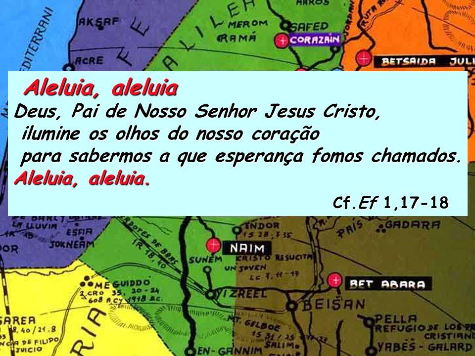 Aleluia, aleluia Cf.Ef 1,17-18 Deus, Pai de Nosso Senhor Jesus Cristo,