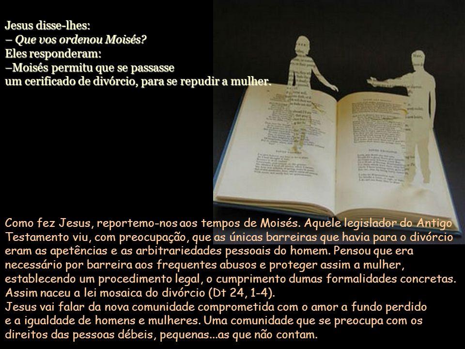 Jesus disse-lhes: – Que vos ordenou Moisés