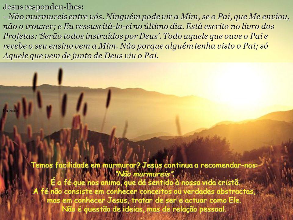 Jesus respondeu-lhes: –Não murmureis entre vós