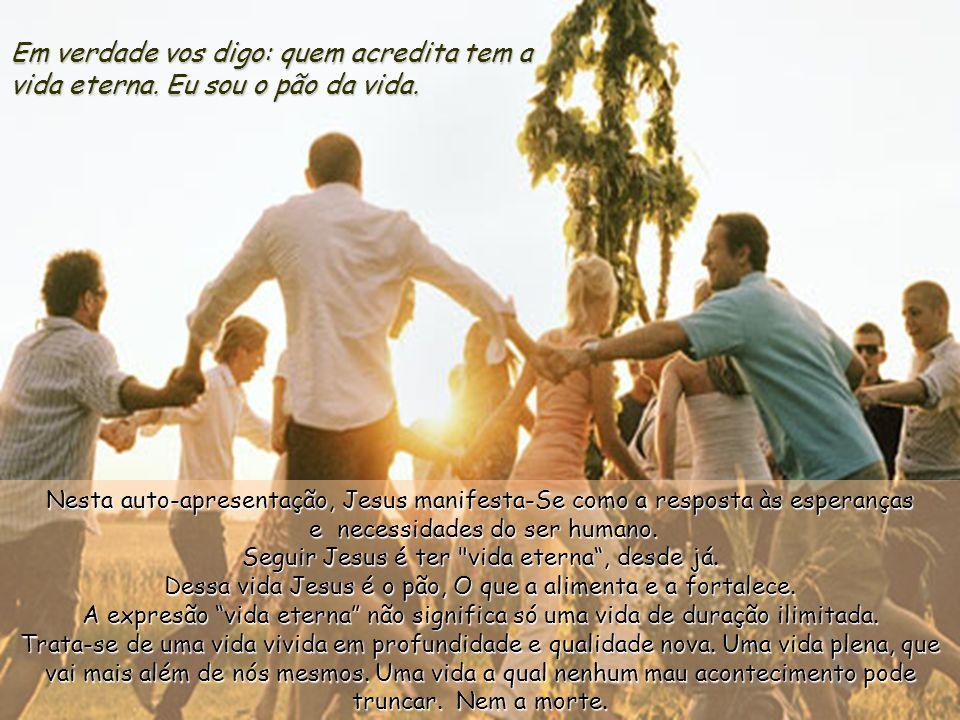 Em verdade vos digo: quem acredita tem a vida eterna