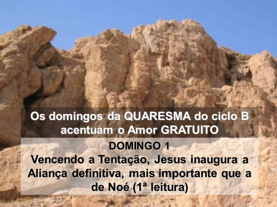 Os domingos da QUARESMA do ciclo B acentuam o Amor GRATUITO