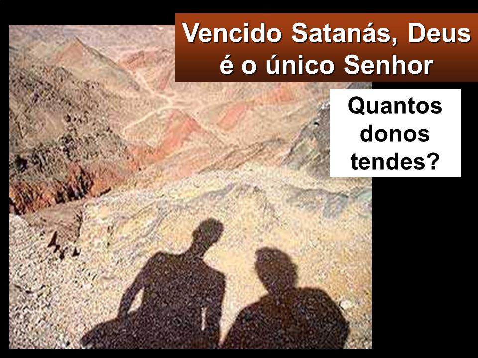Vencido Satanás, Deus é o único Senhor