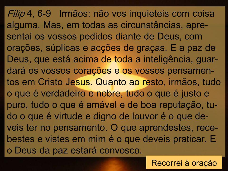 Filip 4, 6-9 Irmãos: não vos inquieteis com coisa alguma