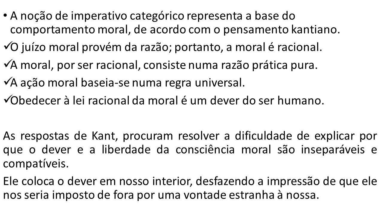 A noção de imperativo categórico representa a base do comportamento moral, de acordo com o pensamento kantiano.