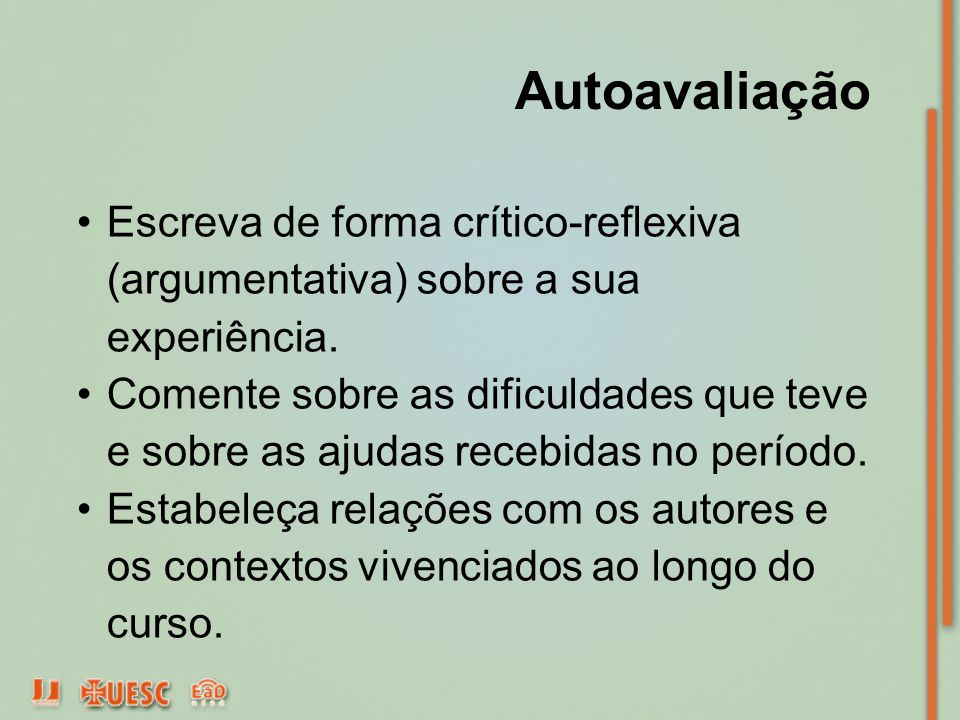 Autoavaliação Escreva de forma crítico-reflexiva (argumentativa) sobre a sua experiência.