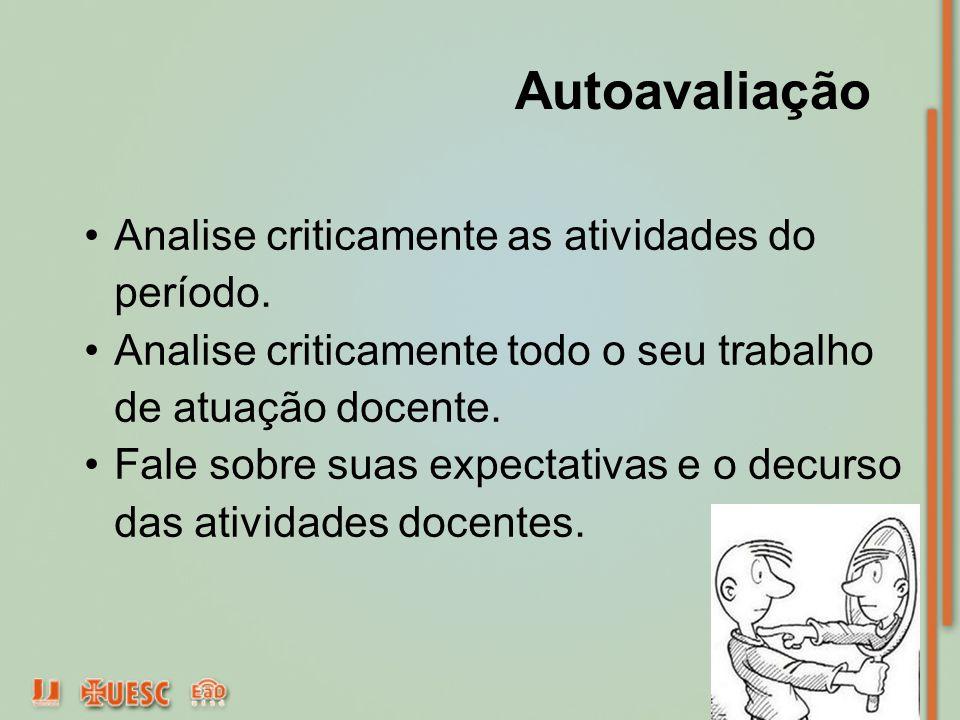 Autoavaliação Analise criticamente as atividades do período.