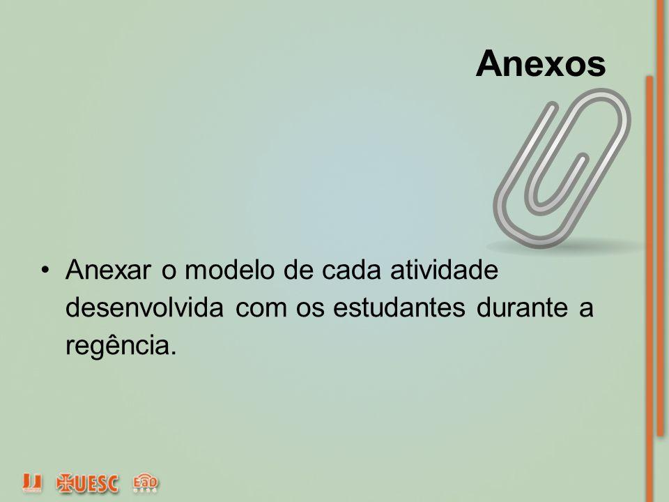 Anexos Anexar o modelo de cada atividade desenvolvida com os estudantes durante a regência.