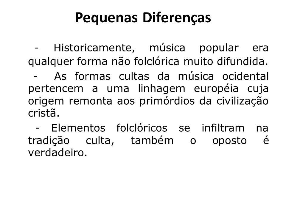 Pequenas Diferenças - Historicamente, música popular era qualquer forma não folclórica muito difundida.