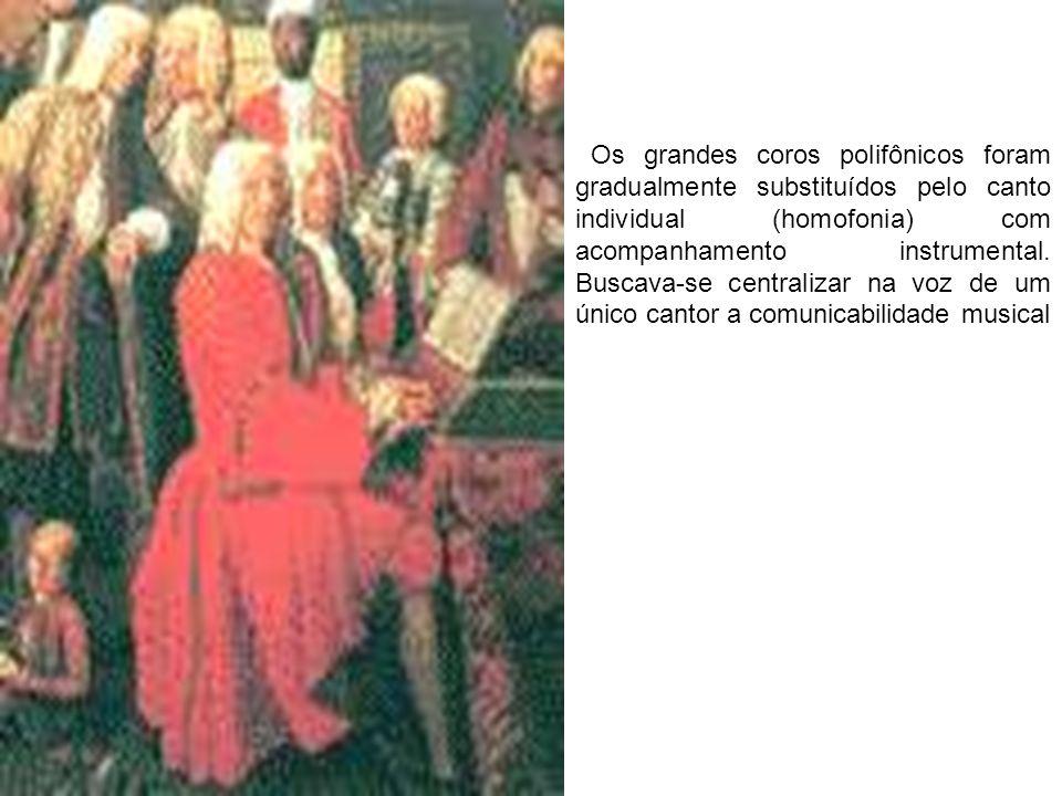 Os grandes coros polifônicos foram gradualmente substituídos pelo canto individual (homofonia) com acompanhamento instrumental.
