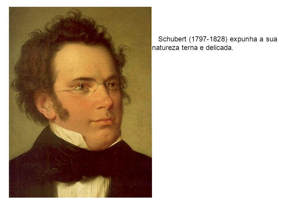 Schubert (1797-1828) expunha a sua natureza terna e delicada.