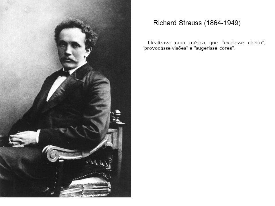 Richard Strauss (1864-1949) Idealizava uma música que exalasse cheiro , provocasse visões e sugerisse cores .