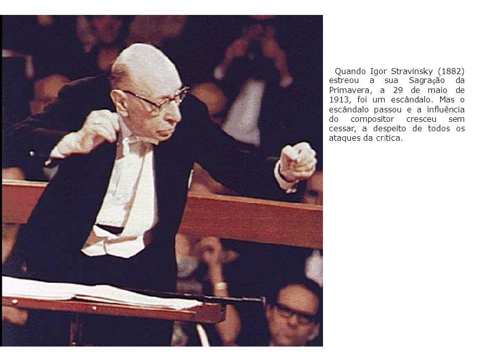 Quando Igor Stravinsky (1882) estreou a sua Sagração da Primavera, a 29 de maio de 1913, foi um escândalo.